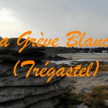 Bretagne 2018 : La Grève Blanche (vidéo)